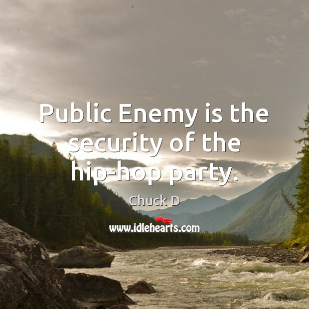 Public Enemy is the security of the hip-hop party. Image