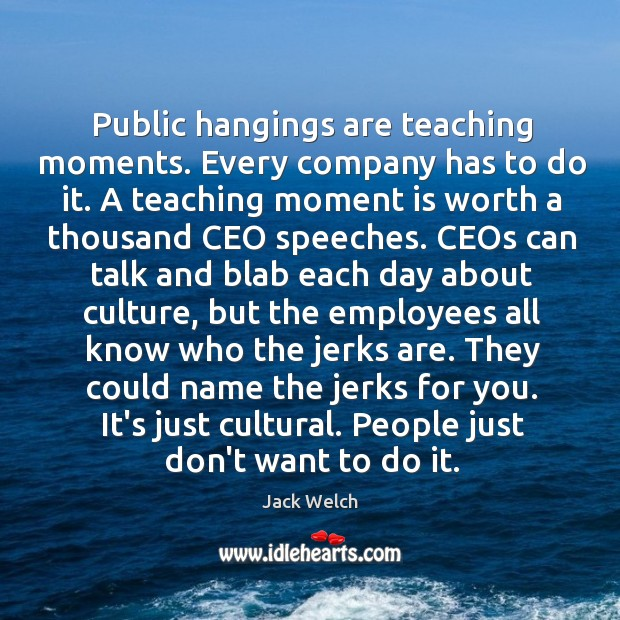 Public hangings are teaching moments. Every company has to do it. A Image