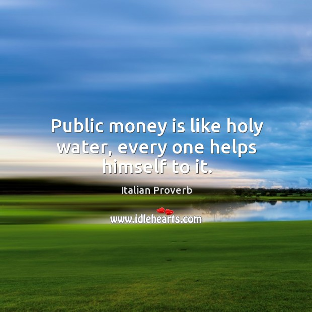 Image, Public money is like holy water, every one helps himself to it.