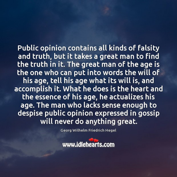 Public opinion contains all kinds of falsity and truth, but it takes Georg Wilhelm Friedrich Hegel Picture Quote