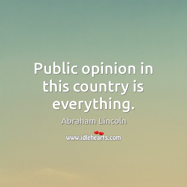Public opinion in this country is everything. Image