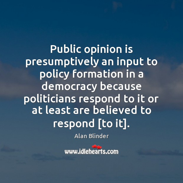 Public opinion is presumptively an input to policy formation in a democracy Image