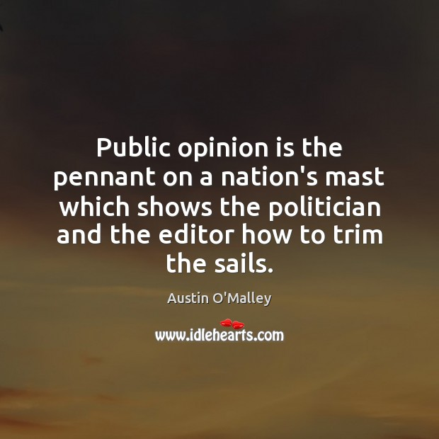 Public opinion is the pennant on a nation's mast which shows the Austin O'Malley Picture Quote