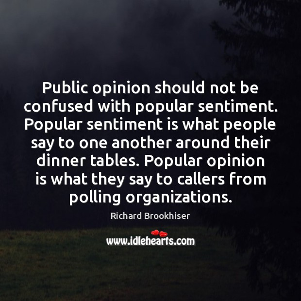 Public opinion should not be confused with popular sentiment. Popular sentiment is Image