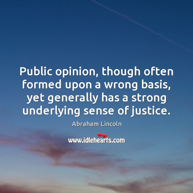 Image, Public opinion, though often formed upon a wrong basis, yet generally has