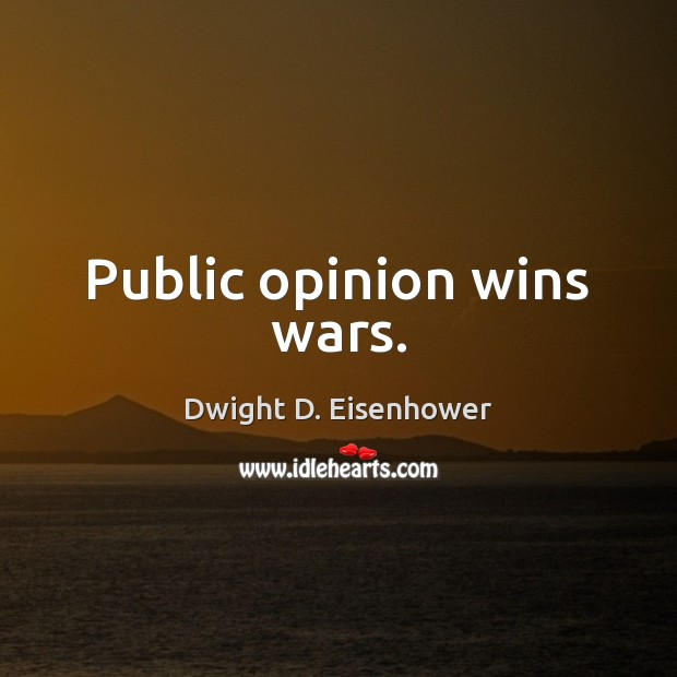 Image, Public opinion wins wars.