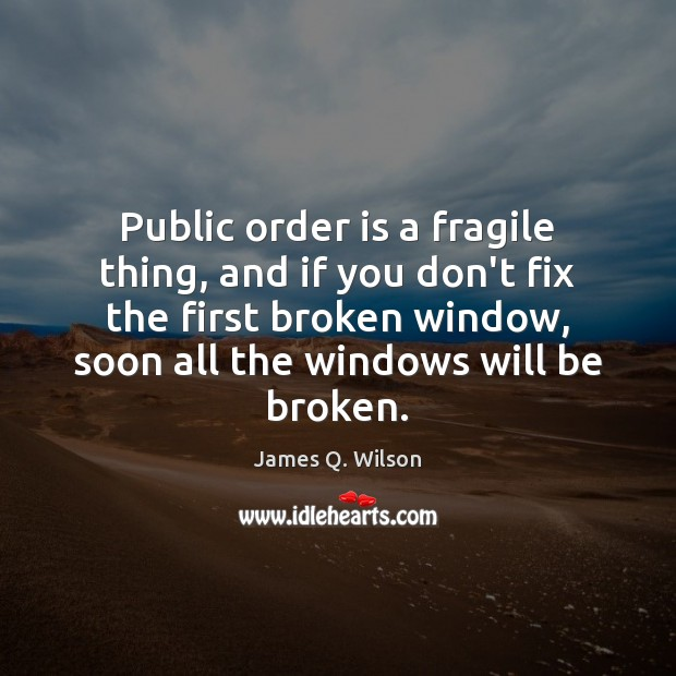 Image, Public order is a fragile thing, and if you don't fix the