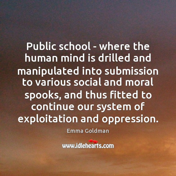 Public school – where the human mind is drilled and manipulated into Submission Quotes Image