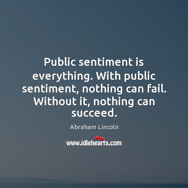 Image, Public sentiment is everything. With public sentiment, nothing can fail. Without it,