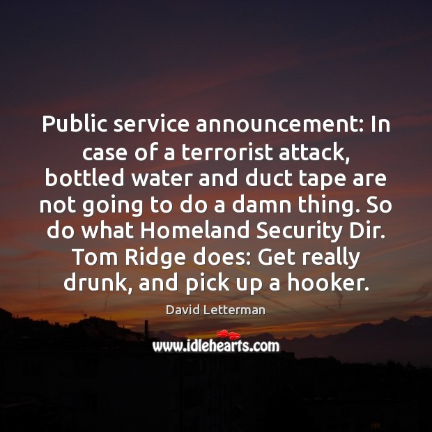Public service announcement: In case of a terrorist attack, bottled water and David Letterman Picture Quote