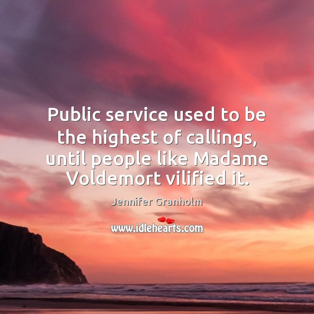 Public service used to be the highest of callings, until people like Jennifer Granholm Picture Quote