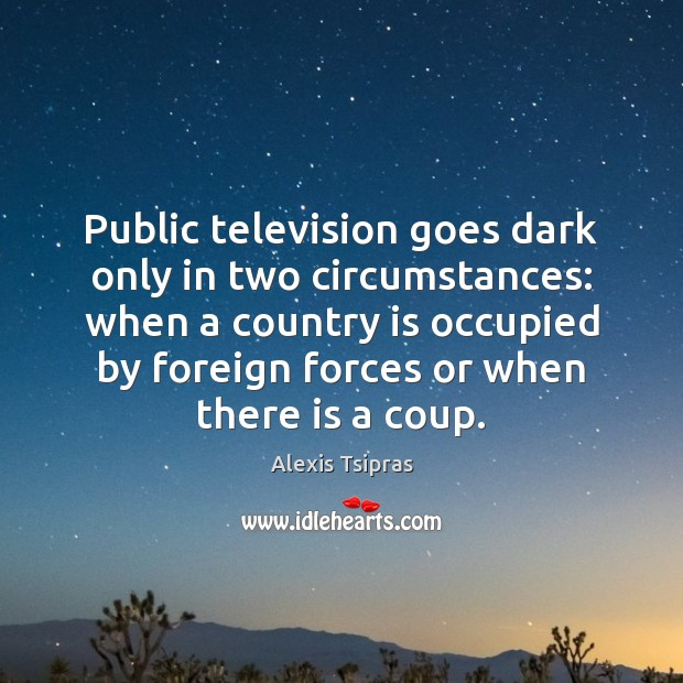 Image, Public television goes dark only in two circumstances: when a country is