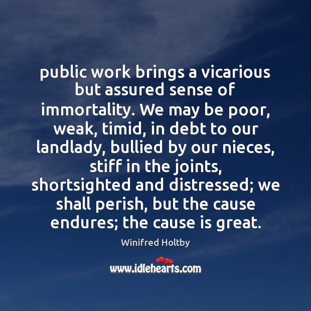 Public work brings a vicarious but assured sense of immortality. We may Image