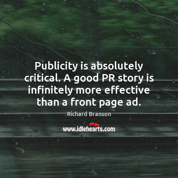 Publicity is absolutely critical. A good PR story is infinitely more effective Publicity Quotes Image