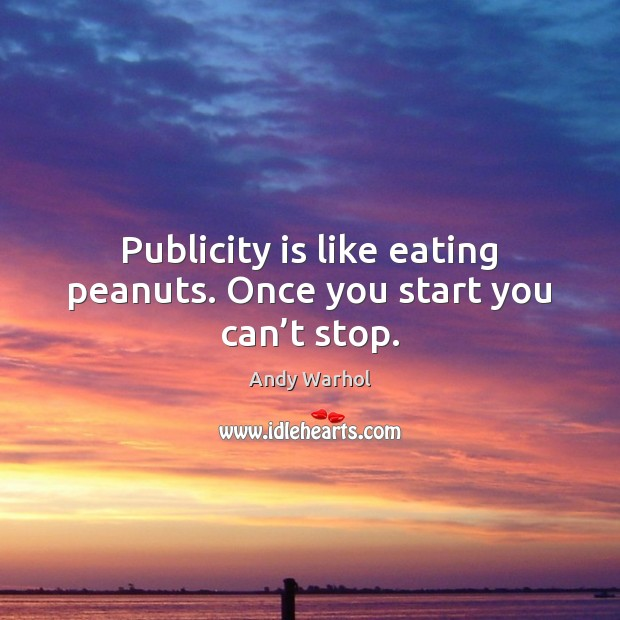 Publicity is like eating peanuts. Once you start you can't stop. Publicity Quotes Image