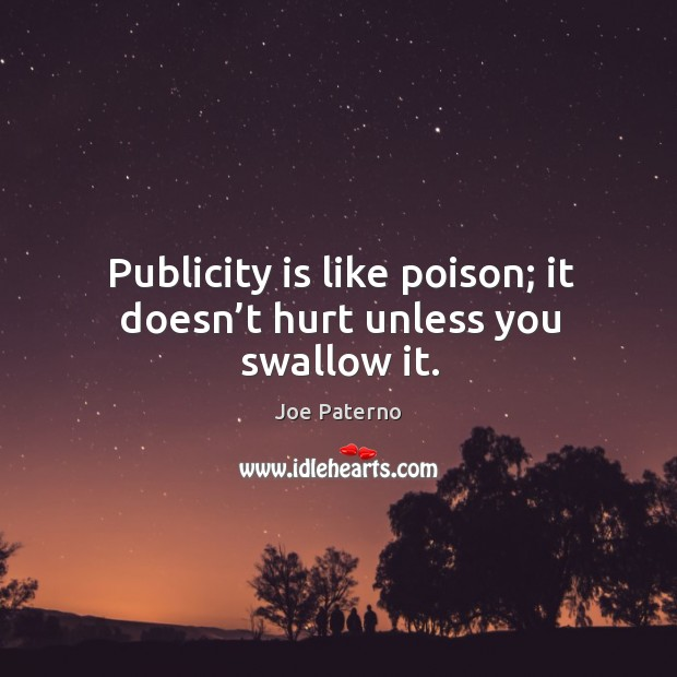 Publicity is like poison; it doesn't hurt unless you swallow it. Publicity Quotes Image