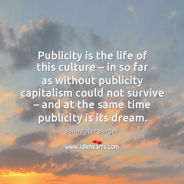 Publicity is the life of this culture – in so far as without publicity capitalism Publicity Quotes Image