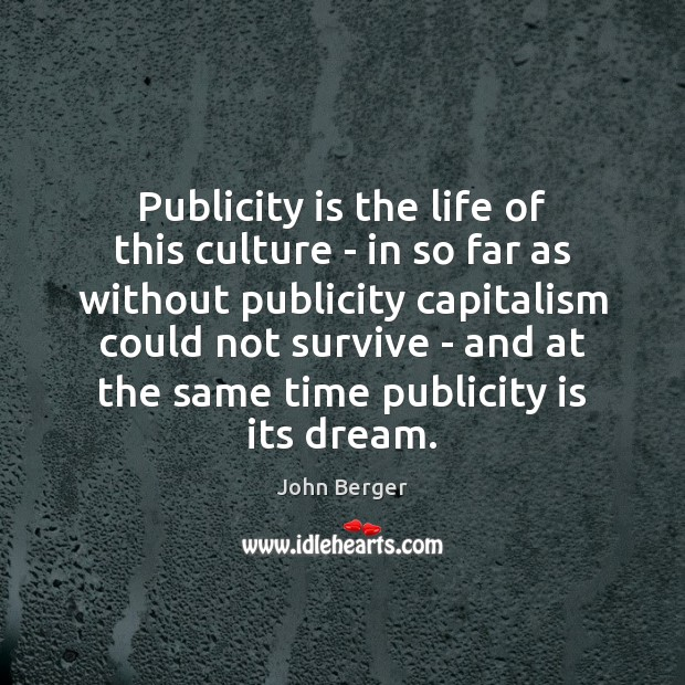 Publicity is the life of this culture – in so far as Publicity Quotes Image