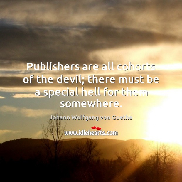 Publishers are all cohorts of the devil; there must be a special hell for them somewhere. Image