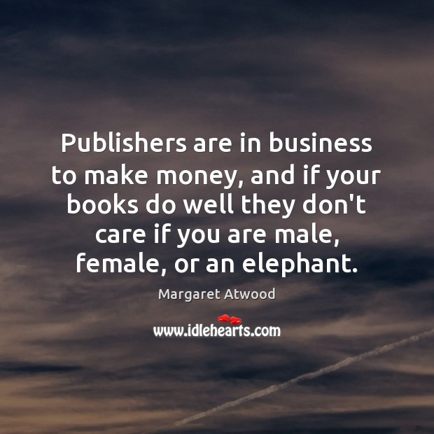 Image, Publishers are in business to make money, and if your books do