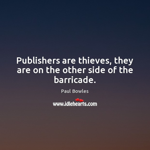 Image, Publishers are thieves, they are on the other side of the barricade.