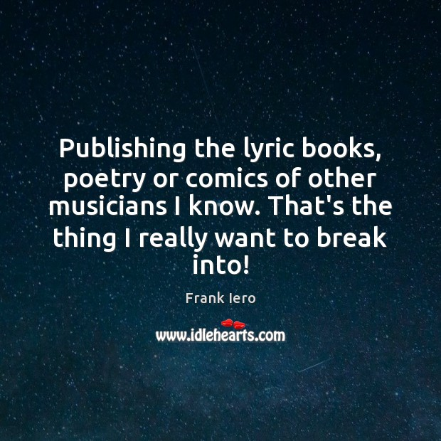 Image, Publishing the lyric books, poetry or comics of other musicians I know.