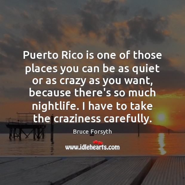 Puerto Rico is one of those places you can be as quiet Bruce Forsyth Picture Quote