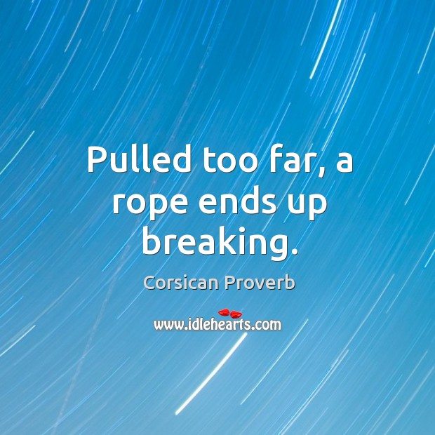 Pulled too far, a rope ends up breaking. Image