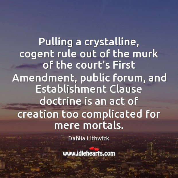 Pulling a crystalline, cogent rule out of the murk of the court's Dahlia Lithwick Picture Quote