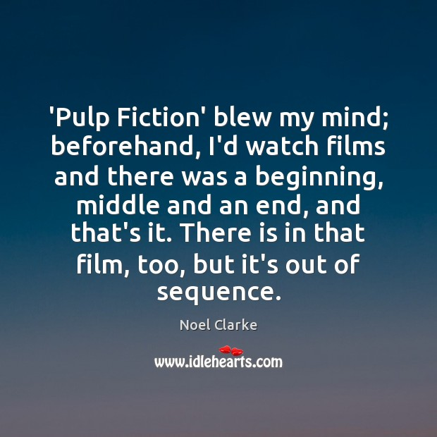Image, 'Pulp Fiction' blew my mind; beforehand, I'd watch films and there was