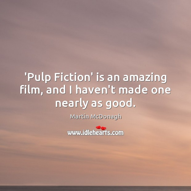 'Pulp Fiction' is an amazing film, and I haven't made one nearly as good. Image