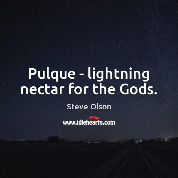 Pulque – lightning nectar for the Gods. Image