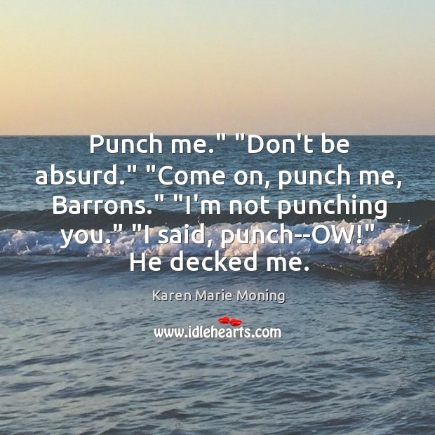 """Punch me."""" """"Don't be absurd."""" """"Come on, punch me, Barrons."""" """"I'm not Image"""