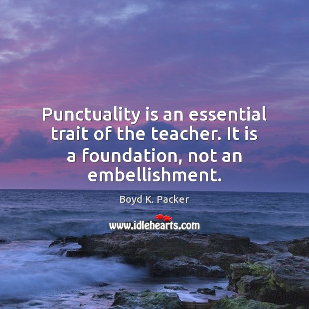 Punctuality is an essential trait of the teacher. It is a foundation, Punctuality Quotes Image