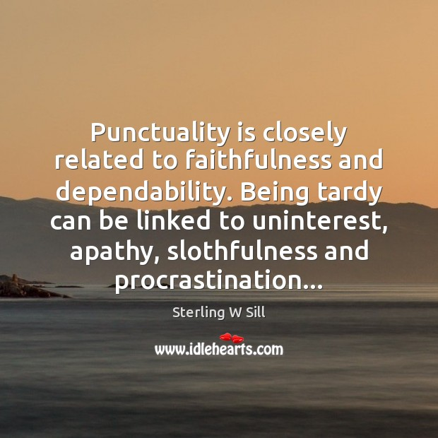 Image, Punctuality is closely related to faithfulness and dependability. Being tardy can be