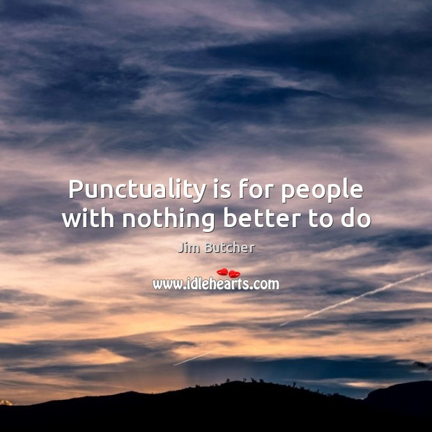 Punctuality is for people with nothing better to do Punctuality Quotes Image