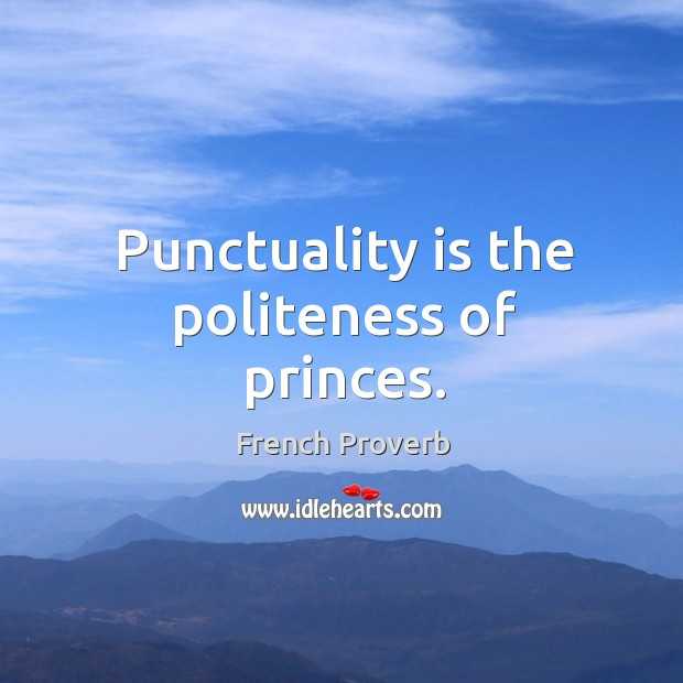 Punctuality is the politeness of princes. Punctuality Quotes Image