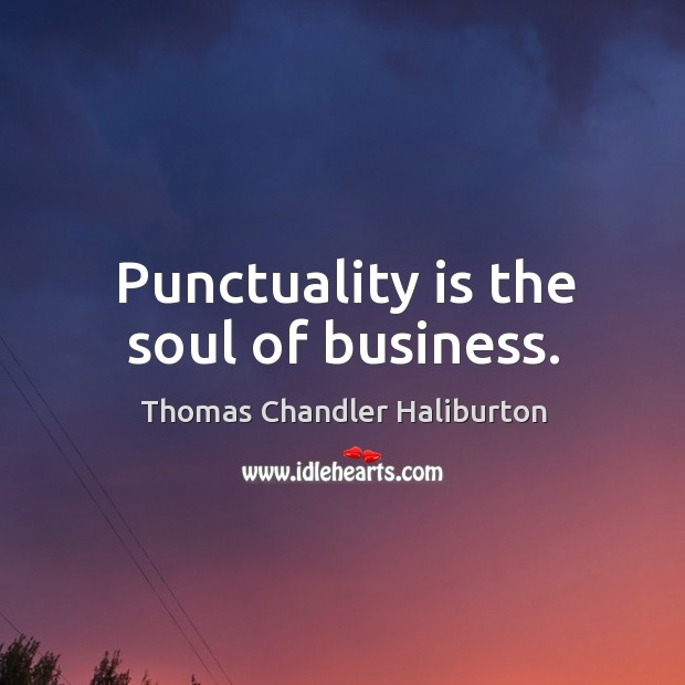 Punctuality is the soul of business. Punctuality Quotes Image