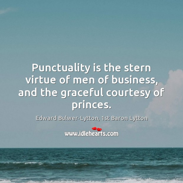 Image, Punctuality is the stern virtue of men of business, and the graceful courtesy of princes.