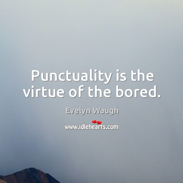 Punctuality is the virtue of the bored. Punctuality Quotes Image