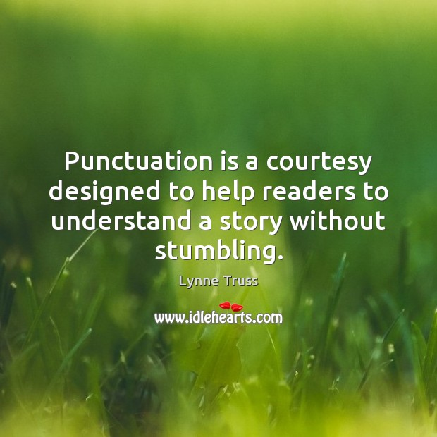 Punctuation is a courtesy designed to help readers to understand a story Image