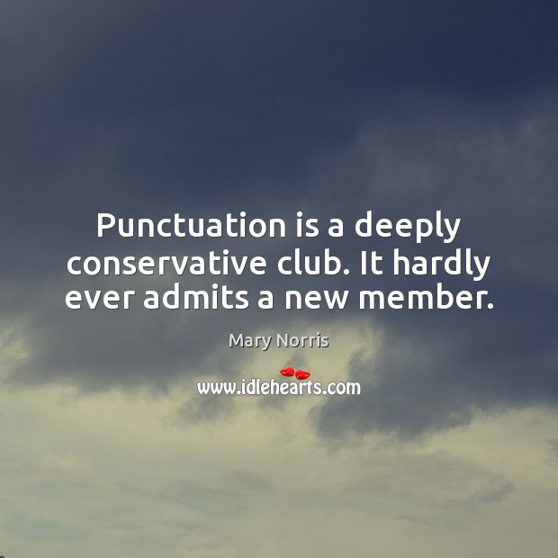 Punctuation is a deeply conservative club. It hardly ever admits a new member. Image