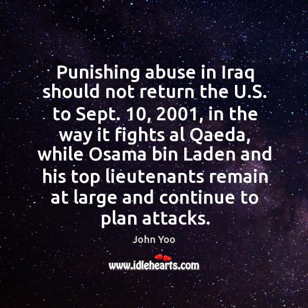 Punishing abuse in iraq should not return the u.s. To sept. John Yoo Picture Quote