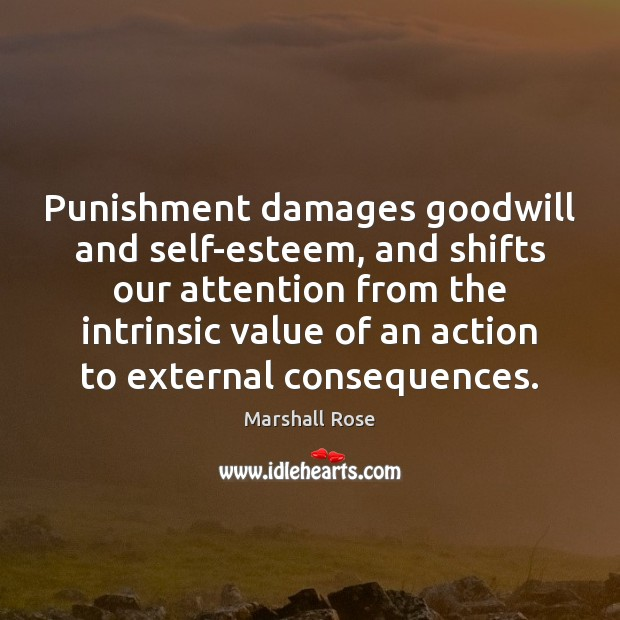 Punishment damages goodwill and self-esteem, and shifts our attention from the intrinsic Image
