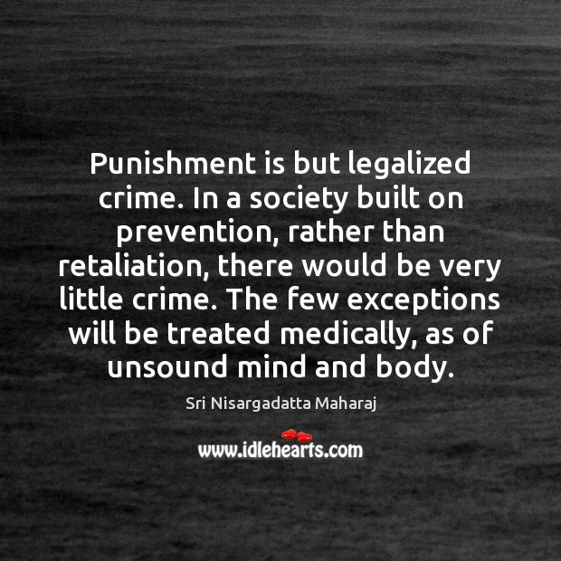 Punishment is but legalized crime. In a society built on prevention, rather Punishment Quotes Image