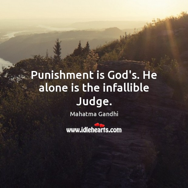 Punishment is God's. He alone is the infallible Judge. Punishment Quotes Image