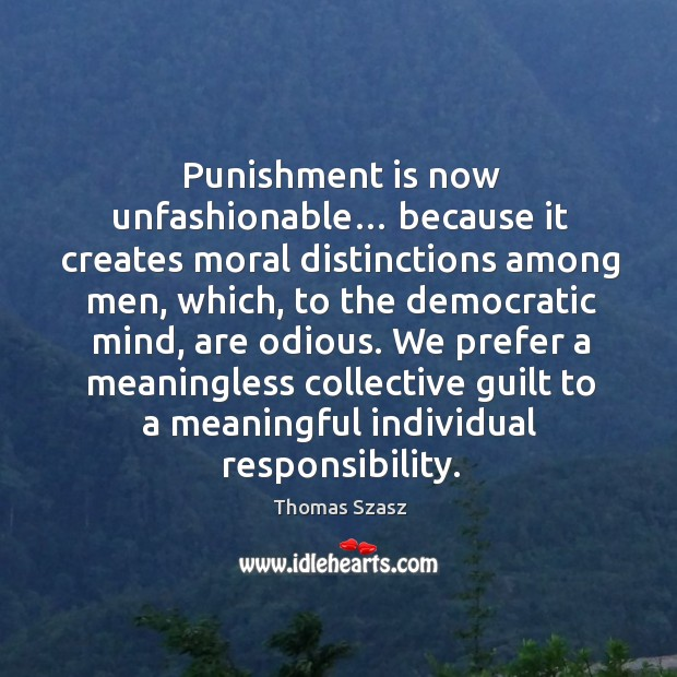 Punishment is now unfashionable… because it creates moral distinctions among Punishment Quotes Image