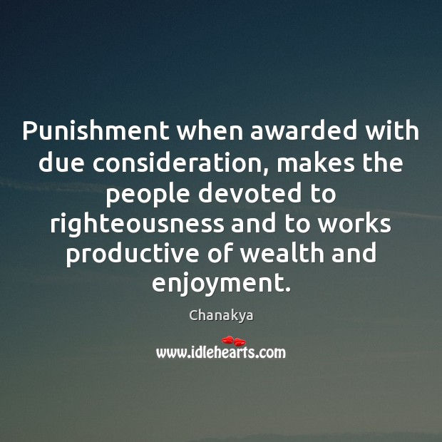 Image, Punishment when awarded with due consideration, makes the people devoted to righteousness