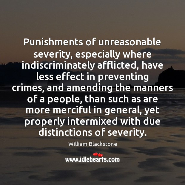 Image, Punishments of unreasonable severity, especially where indiscriminately afflicted, have less effect in