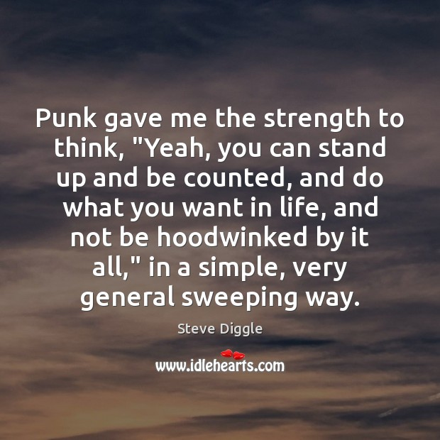 "Image, Punk gave me the strength to think, ""Yeah, you can stand up"